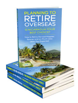 Planning to Retire Overseas: Is Nicaragua Your Best Choice?